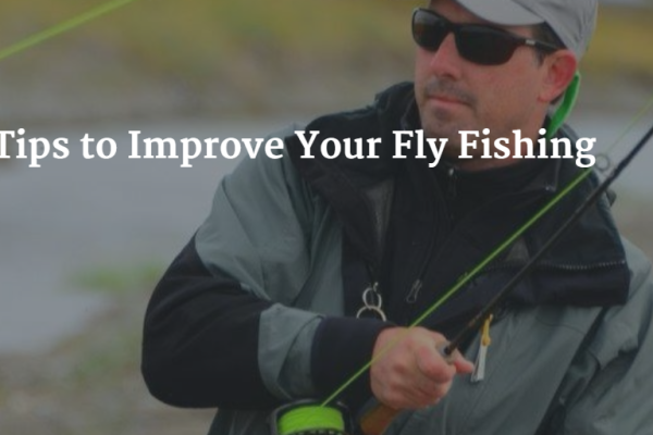 10 Tips to Improve Your Fly Fishing Powers
