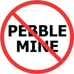 "Say ""NO"" to Pebble Mine"